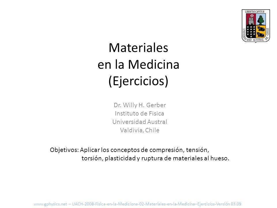 Materiales en la Medicina (Ejercicios) Objetivos: Aplicar los conceptos de compresión, tensión, torsión, plasticidad y ruptura de materiales al hueso.