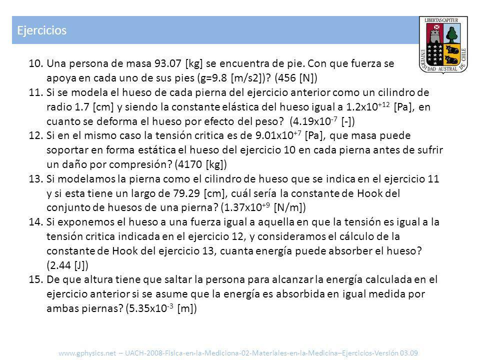 Ejercicios www.gphysics.net – UACH-2008-Fisica-en-la-Mediciona-02-Materiales-en-la-Medicina–Ejercicios-Versión 03.09 10.Una persona de masa 93.07 [kg] se encuentra de pie.