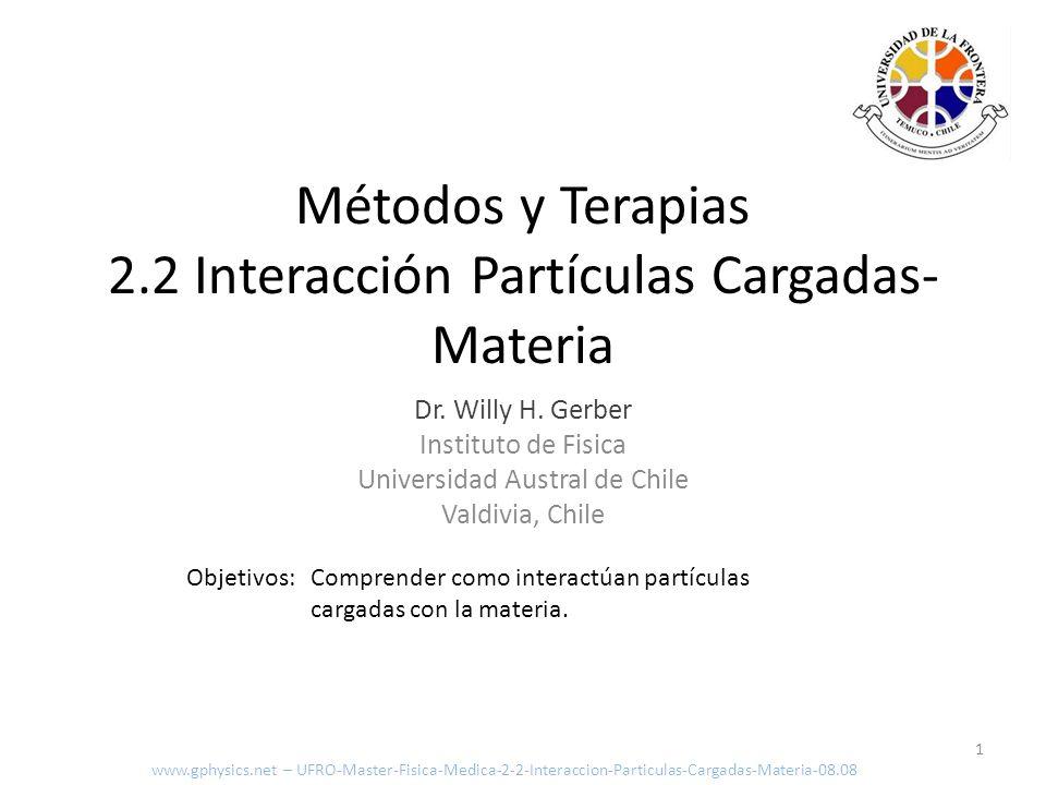 Objetivos: Comprender como interactúan partículas cargadas con la materia. 1 Métodos y Terapias 2.2 Interacción Partículas Cargadas- Materia www.gphys