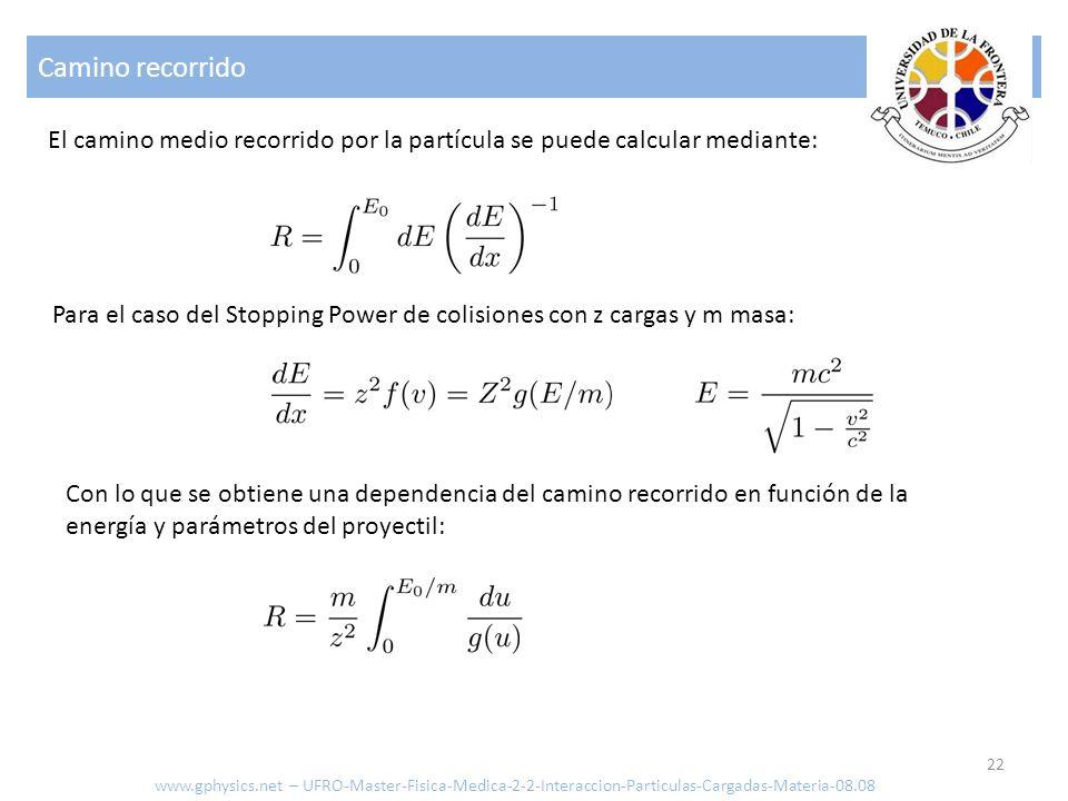 Camino recorrido 22 El camino medio recorrido por la partícula se puede calcular mediante: Para el caso del Stopping Power de colisiones con z cargas