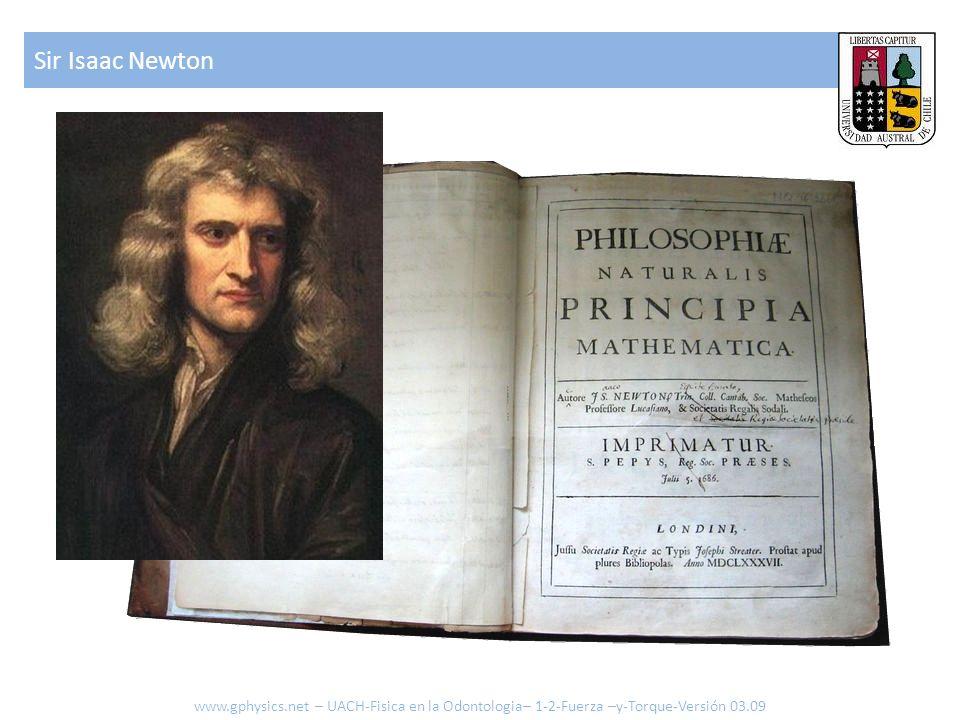 Sir Isaac Newton www.gphysics.net – UACH-Fisica en la Odontologia– 1-2-Fuerza –y-Torque-Versión 03.09