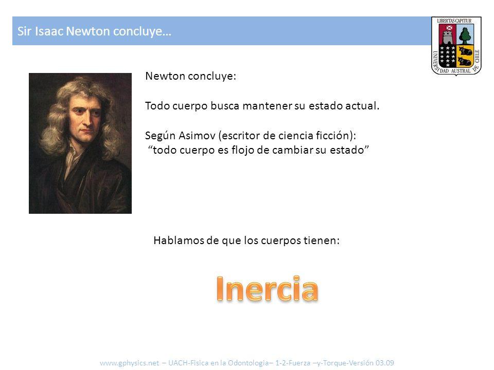 Sir Isaac Newton concluye… Newton concluye: Todo cuerpo busca mantener su estado actual. Según Asimov (escritor de ciencia ficción): todo cuerpo es fl