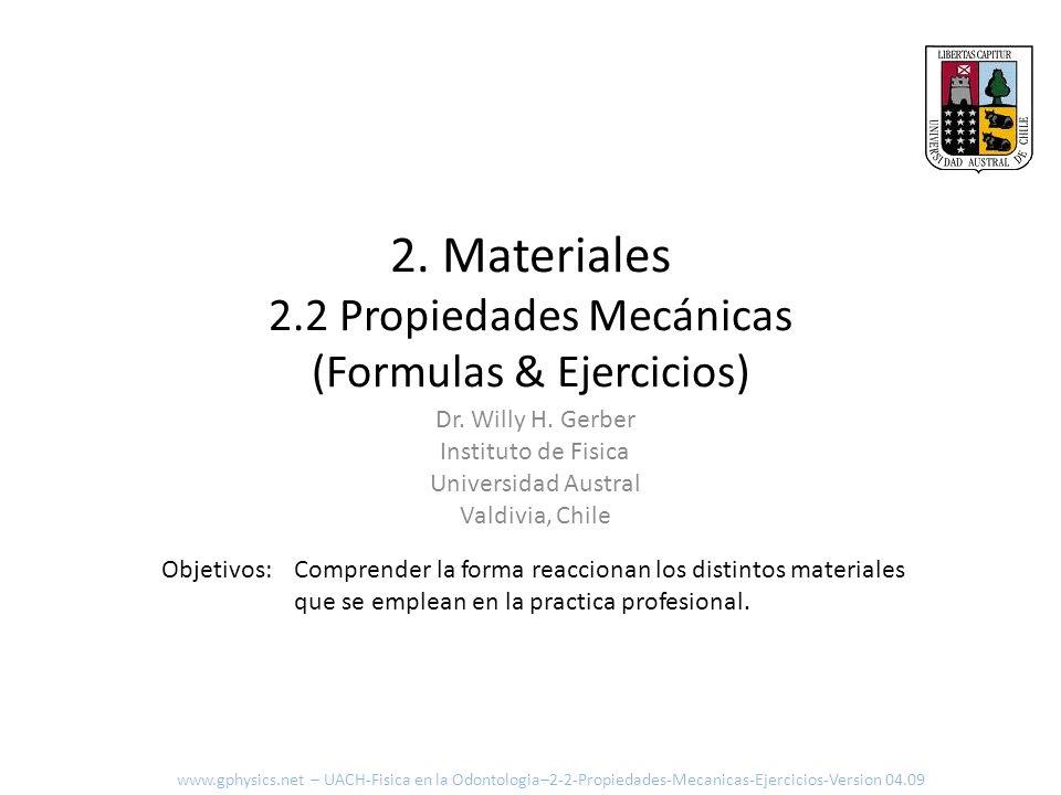 2. Materiales 2.2 Propiedades Mecánicas (Formulas & Ejercicios) Comprender la forma reaccionan los distintos materiales que se emplean en la practica