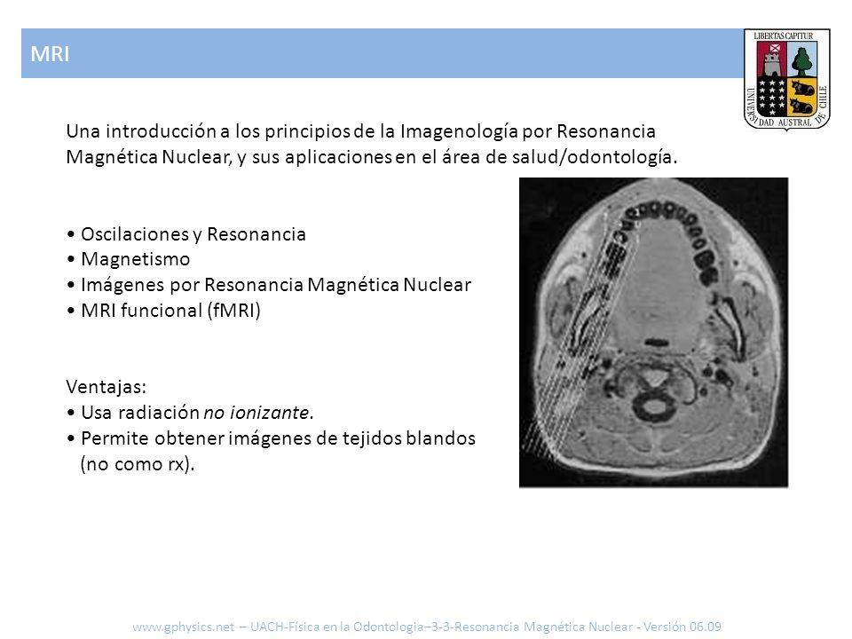 MRI Una introducción a los principios de la Imagenología por Resonancia Magnética Nuclear, y sus aplicaciones en el área de salud/odontología. Oscilac