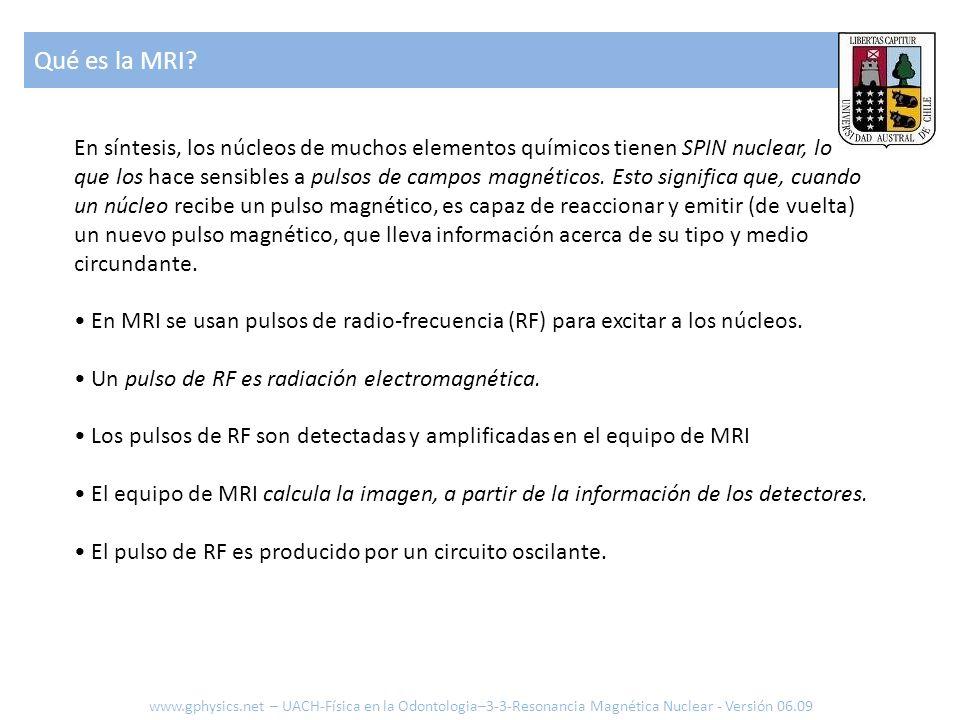 Imágenes por RMN www.gphysics.net – UACH-Física en la Odontologia–3-3-Resonancia Magnética Nuclear - Versión 06.09 Trataremos de explicar como se obtiene una imagen en MRI: codificación espacial