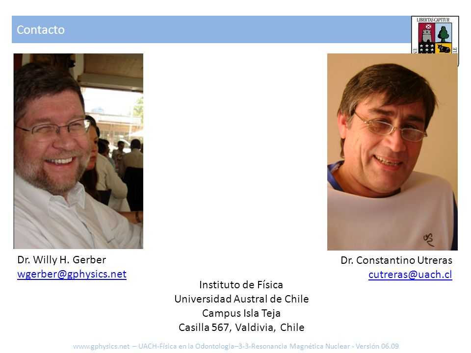 Contacto Instituto de Física Universidad Austral de Chile Campus Isla Teja Casilla 567, Valdivia, Chile Dr. Willy H. Gerber wgerber@gphysics.net Dr. C