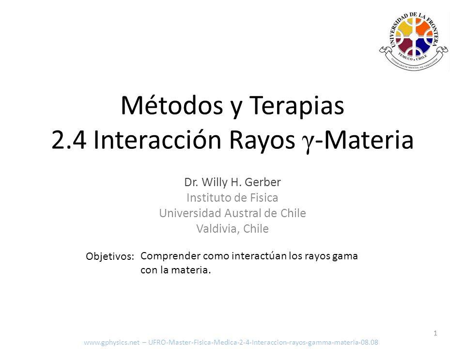Objetivos: Comprender como interactúan los rayos gama con la materia. 1 Métodos y Terapias 2.4 Interacción Rayos γ -Materia www.gphysics.net – UFRO-Ma