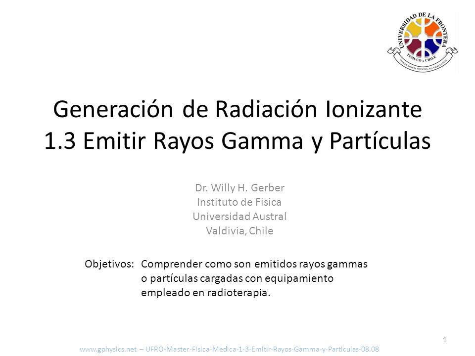 Elementos 2 Generación de electrones (Filamento) Emitir Rayos Gamma o Partículas Generación de Rayos Gamma Aceleración adicional www.gphysics.net – UFRO-Master-Fisica-Medica-1-3-Emitir-Rayos-Gamma-y-Particulas-08.08