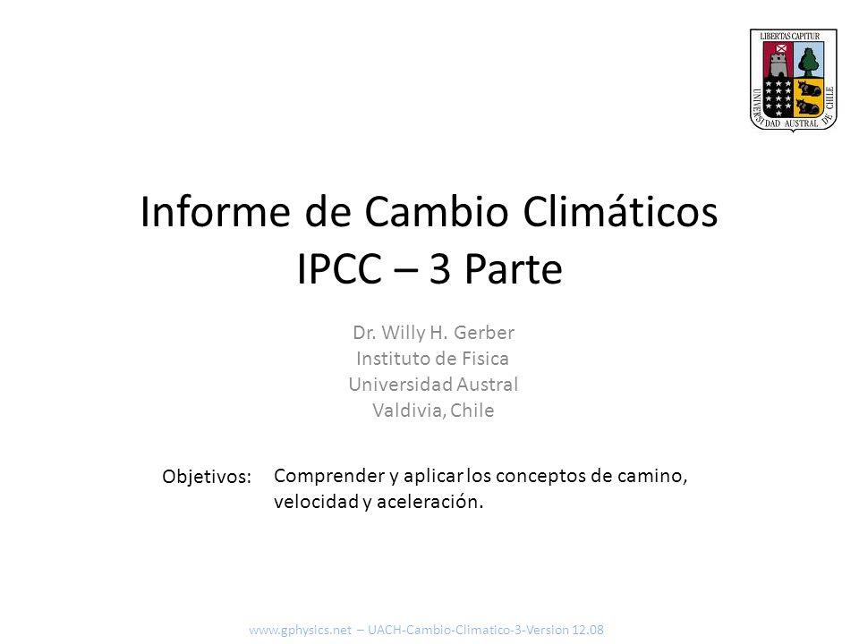 Informe de Cambio Climáticos IPCC – 3 Parte Objetivos: Dr. Willy H. Gerber Instituto de Fisica Universidad Austral Valdivia, Chile Comprender y aplica