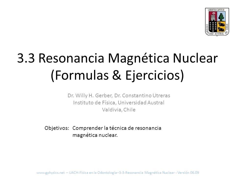 3.3 Resonancia Magnética Nuclear (Formulas & Ejercicios) www.gphysics.net – UACH-Física en la Odontologia–3-3-Resonancia Magnética Nuclear - Versión 0