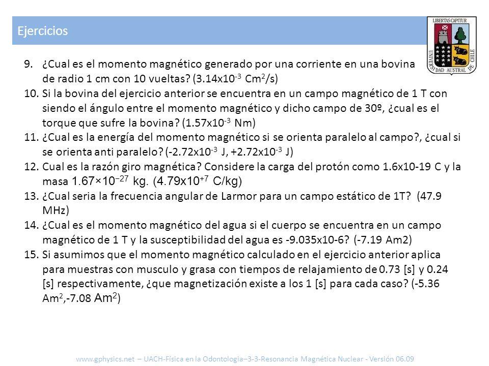 Ejercicios www.gphysics.net – UACH-Física en la Odontologia–3-3-Resonancia Magnética Nuclear - Versión 06.09 9.¿Cual es el momento magnético generado