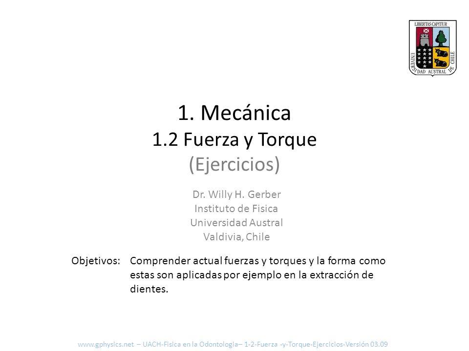 Palanca – el balancin M 1 = 60kg d 1 = 1.5 m -> 1.8 m M 2 = 65kg d 2 = 1.6 m www.gphysics.net – UACH-Fisica en la Odontologia– 1-2-Fuerza -y-Torque-Ejercicios-Versión 03.09