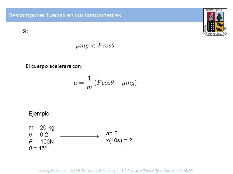 Descomponer fuerzas en sus componentes Análisis de casos: www.gphysics.net – UACH-Fisica en la Odontologia– 1-2-Fuerza -y-Torque-Ejercicios-Versión 03.09