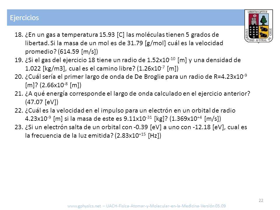 Ejercicios 22 www.gphysics.net – UACH-Fisica-Atomar-y-Molecular-en-la-Medicina-Versión 05.09 18. ¿En un gas a temperatura 15.93 [C] las moléculas tien