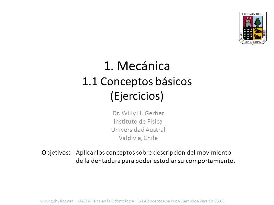 1. Mecánica 1.1 Conceptos básicos (Ejercicios) Aplicar los conceptos sobre descripción del movimiento de la dentadura para poder estudiar su comportam