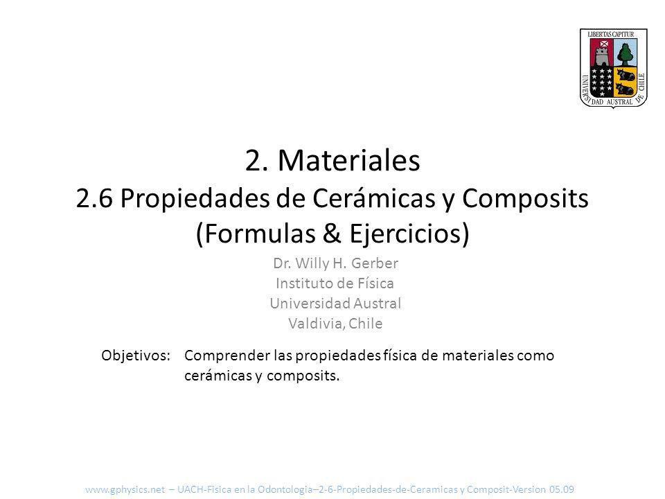 2. Materiales 2.6 Propiedades de Cerámicas y Composits (Formulas & Ejercicios) Comprender las propiedades física de materiales como cerámicas y compos