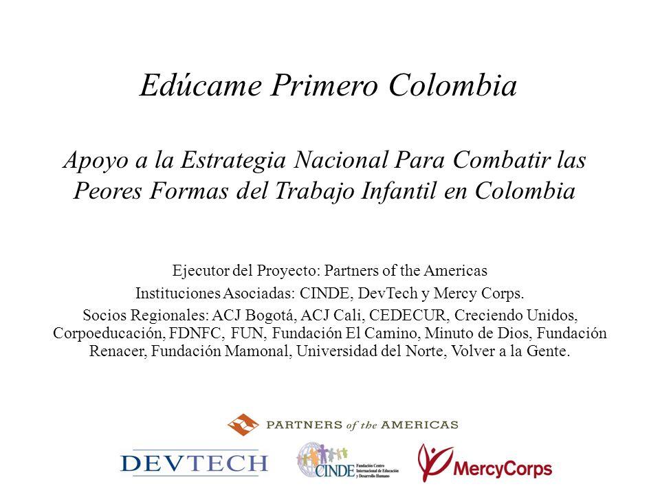 Nuestro proyecto y los objetivos del gobierno El proyecto apoya la política del gobierno colombiano plasmada en la Estrategia Nacional de Prevención y Erradicación de las Peores Formas de Trabajo Infantil y Protección del Joven Trabajador, 2008-2015 que busca reducir la participación de los NNJ de 5-17 años en la población trabajadora.