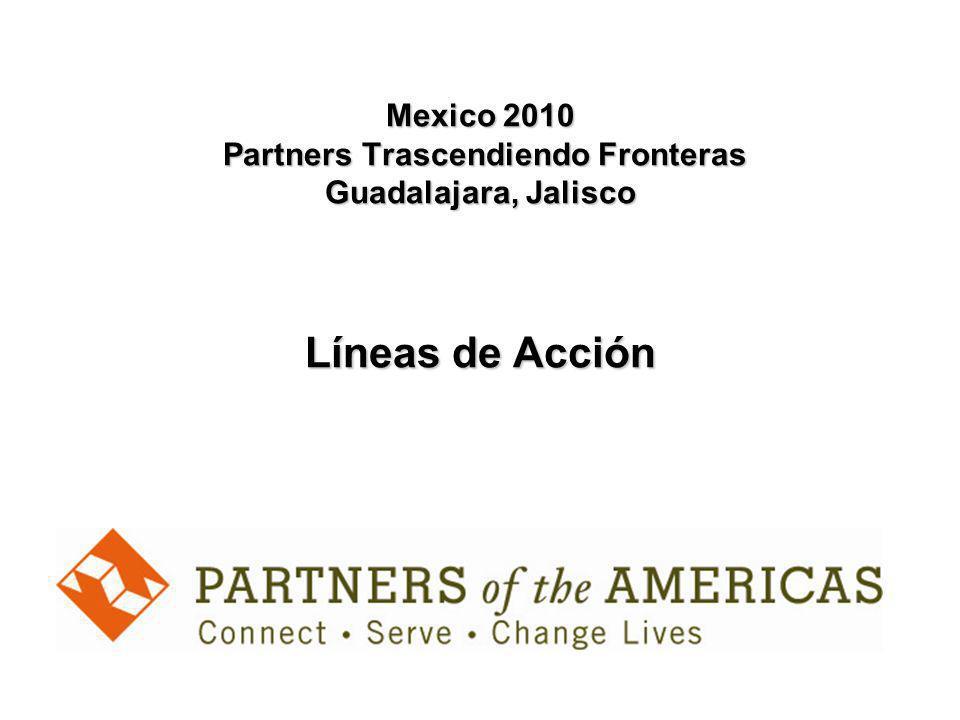 Mexico 2010 Partners Trascendiendo Fronteras Guadalajara, Jalisco Líneas de Acción
