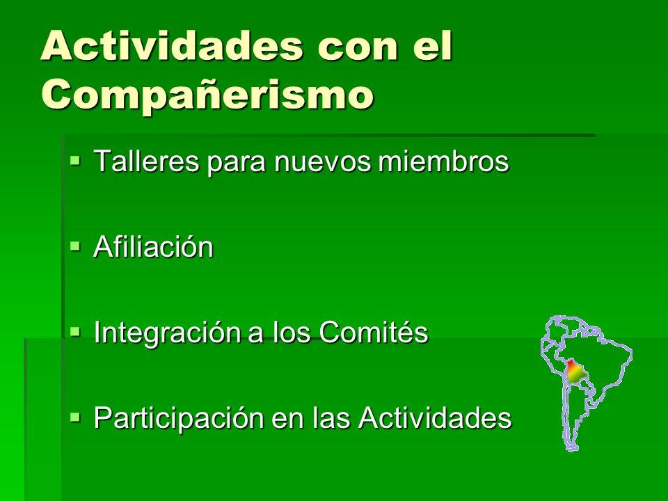 Actividades con el Compañerismo Talleres para nuevos miembros Talleres para nuevos miembros Afiliación Afiliación Integración a los Comités Integración a los Comités Participación en las Actividades Participación en las Actividades