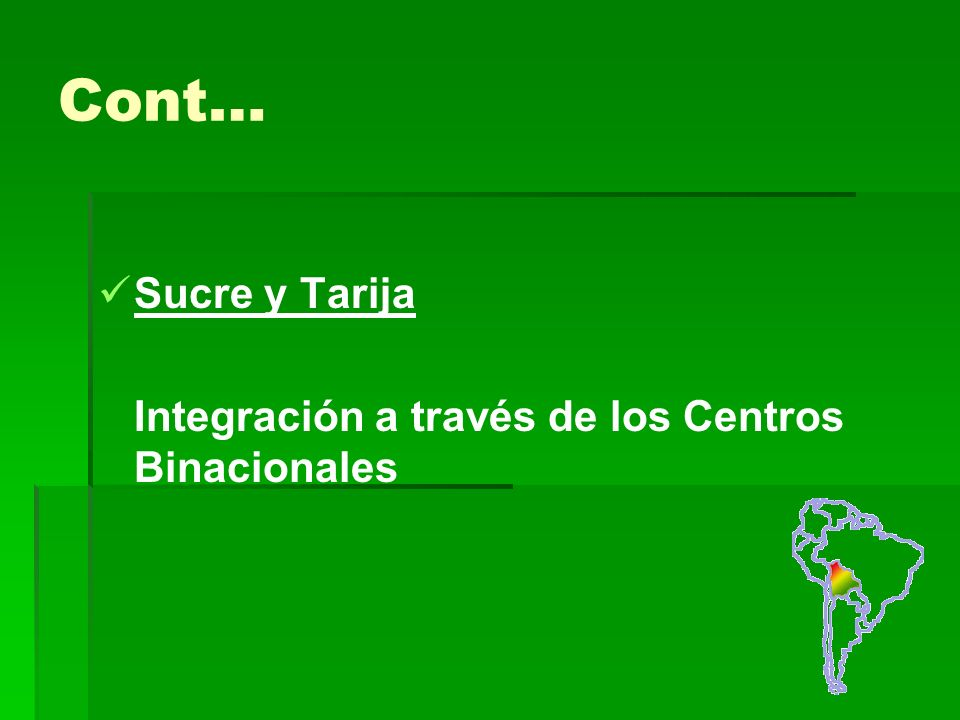Cont… Sucre y Tarija Integración a través de los Centros Binacionales