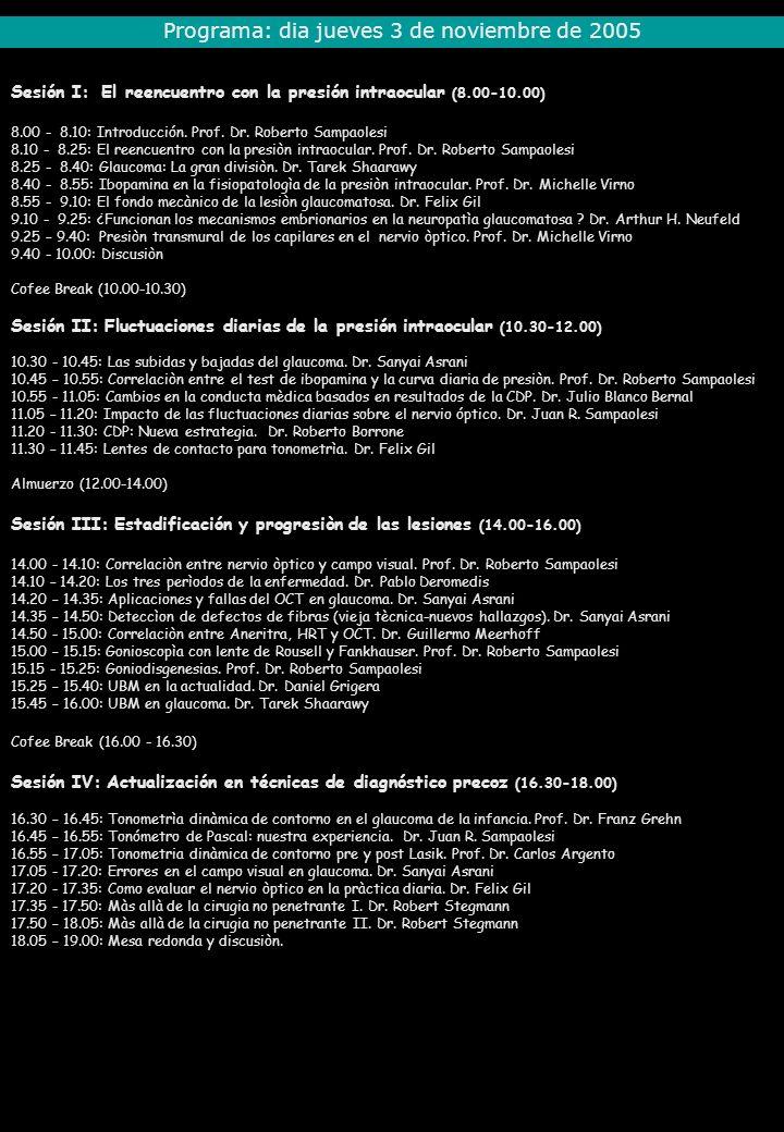 Sesión I: El reencuentro con la presión intraocular (8.00-10.00) 8.00 - 8.10: Introducción. Prof. Dr. Roberto Sampaolesi 8.10 - 8.25: El reencuentro c