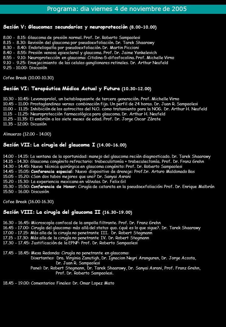 Sesión V: Glaucomas secundarios y neuroprotecciòn (8.00-10.00) 8.00 - 8.15: Glaucoma de presiòn normal. Prof. Dr. Roberto Sampaolesi 8.15 - 8.30: Revi