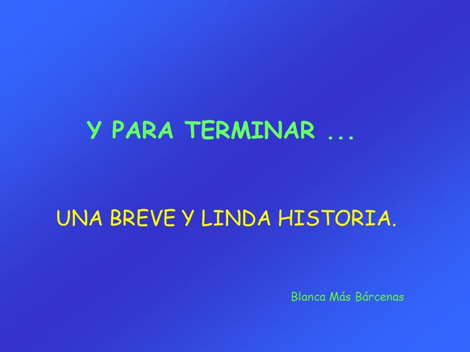 Y PARA TERMINAR... UNA BREVE Y LINDA HISTORIA. Blanca Más Bárcenas