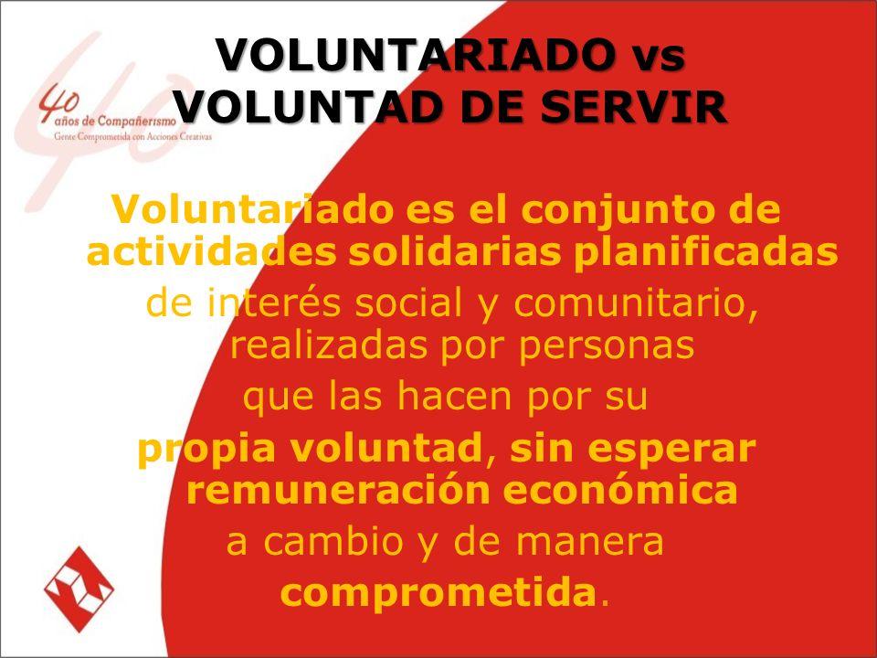 Voluntariado es el conjunto de actividades solidarias planificadas de interés social y comunitario, realizadas por personas que las hacen por su propia voluntad, sin esperar remuneración económica a cambio y de manera comprometida.