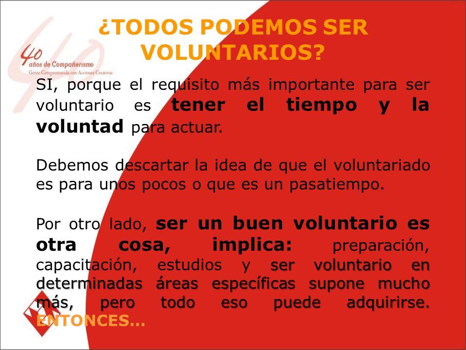 SI, porque el requisito más importante para ser voluntario es tener el tiempo y la voluntad para actuar.