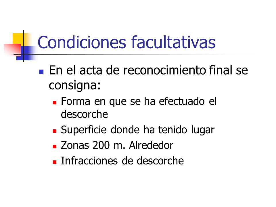 Condiciones facultativas En el acta de reconocimiento final se consigna: Forma en que se ha efectuado el descorche Superficie donde ha tenido lugar Zo