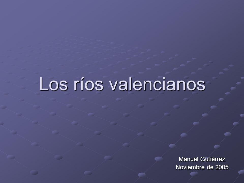 Los ríos valencianos Manuel Gutiérrez Noviembre de 2005