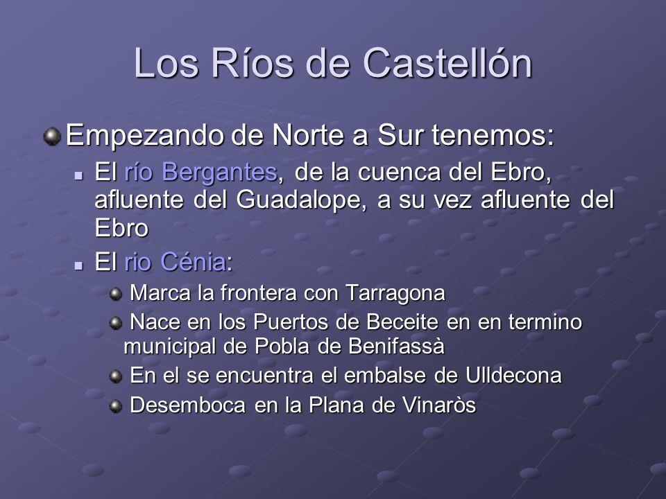 Los Ríos de Castellón Empezando de Norte a Sur tenemos: El río Bergantes, de la cuenca del Ebro, afluente del Guadalope, a su vez afluente del Ebro El