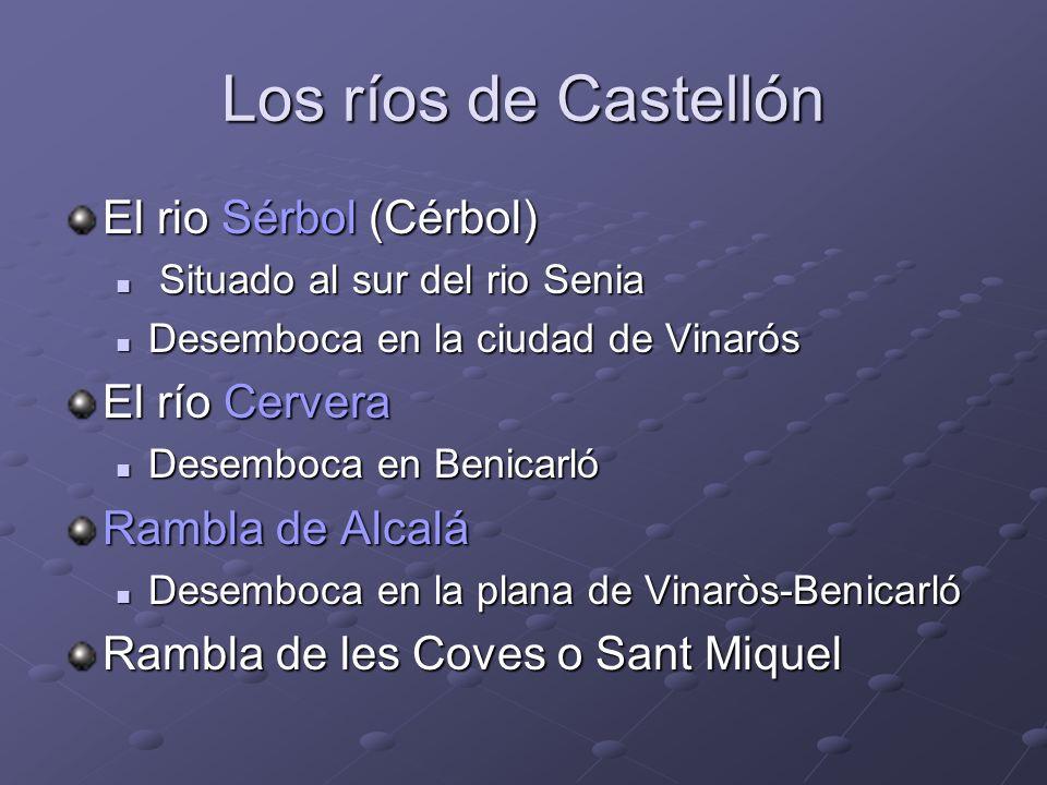 Los ríos de Castellón El rio Sérbol (Cérbol) Situado al sur del rio Senia Situado al sur del rio Senia Desemboca en la ciudad de Vinarós Desemboca en