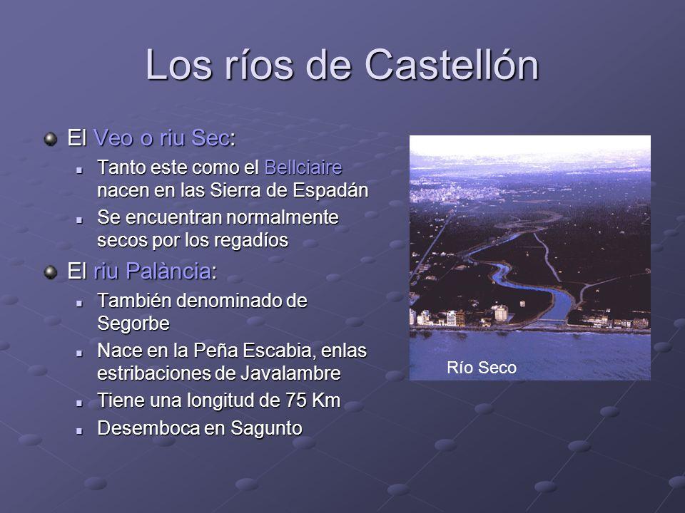Los ríos de Castellón El Veo o riu Sec: Tanto este como el Bellciaire nacen en las Sierra de Espadán Tanto este como el Bellciaire nacen en las Sierra