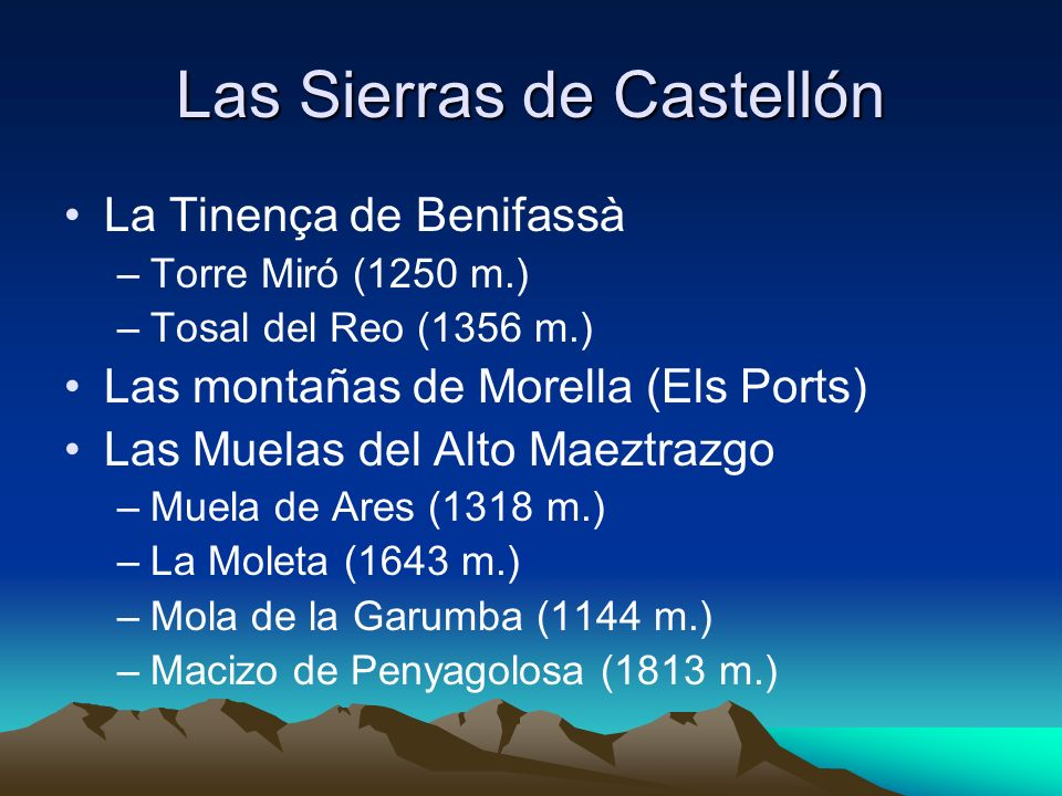 Las Sierras de Castellón La Tinença de Benifassà –Torre Miró (1250 m.) –Tosal del Reo (1356 m.) Las montañas de Morella (Els Ports) Las Muelas del Alt
