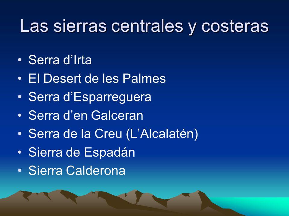 Las sierras centrales y costeras Serra dIrta El Desert de les Palmes Serra dEsparreguera Serra den Galceran Serra de la Creu (LAlcalatén) Sierra de Es