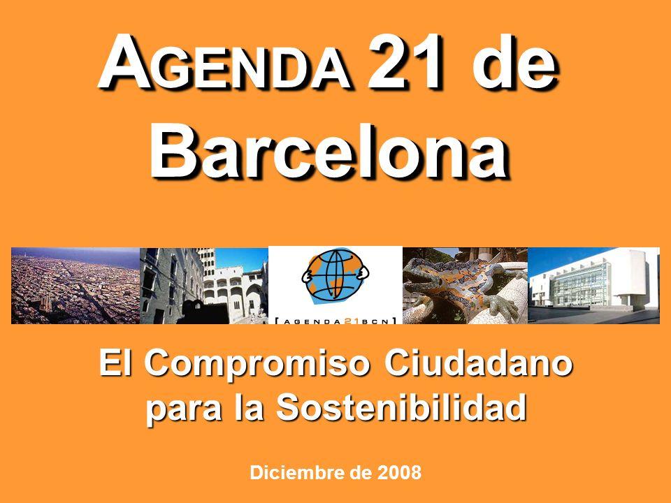A GENDA 21 de Barcelona El Compromiso Ciudadano para la Sostenibilidad Diciembre de 2008