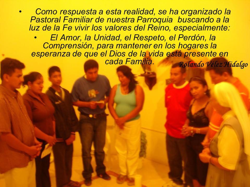 Como respuesta a esta realidad, se ha organizado la Pastoral Familiar de nuestra Parroquia buscando a la luz de la Fe vivir los valores del Reino, esp