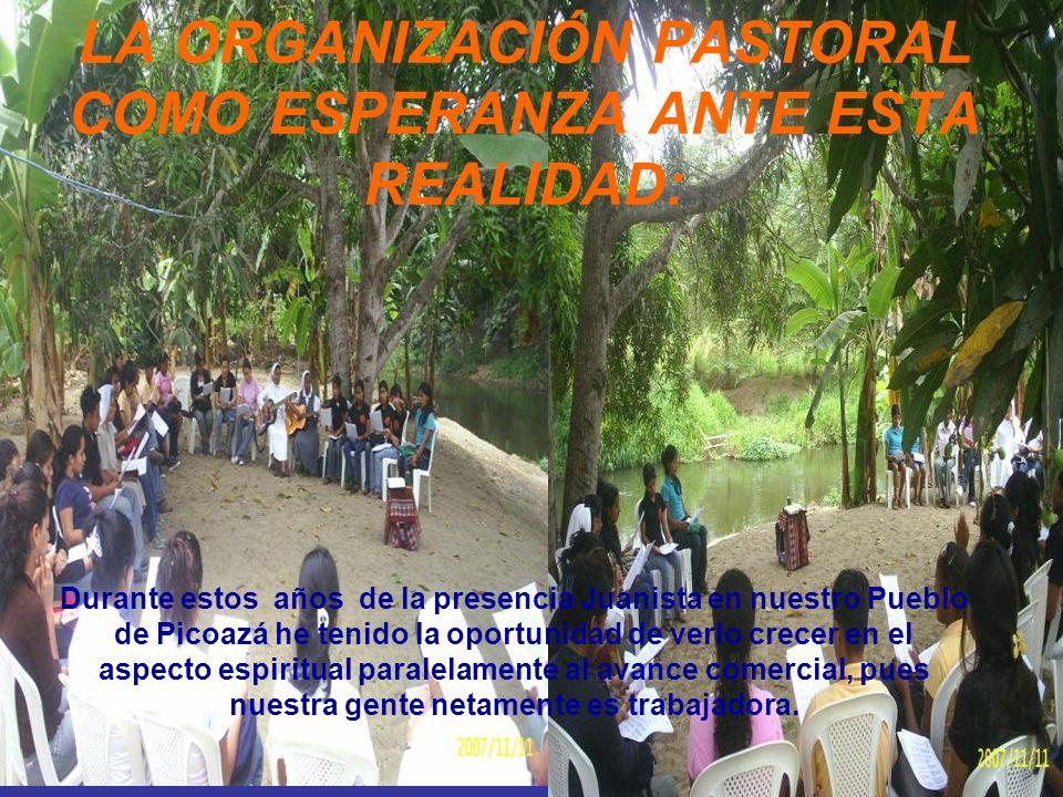 LA ORGANIZACIÓN PASTORAL COMO ESPERANZA ANTE ESTA REALIDAD: Durante estos años de la presencia Juanista en nuestro Pueblo de Picoazá he tenido la opor
