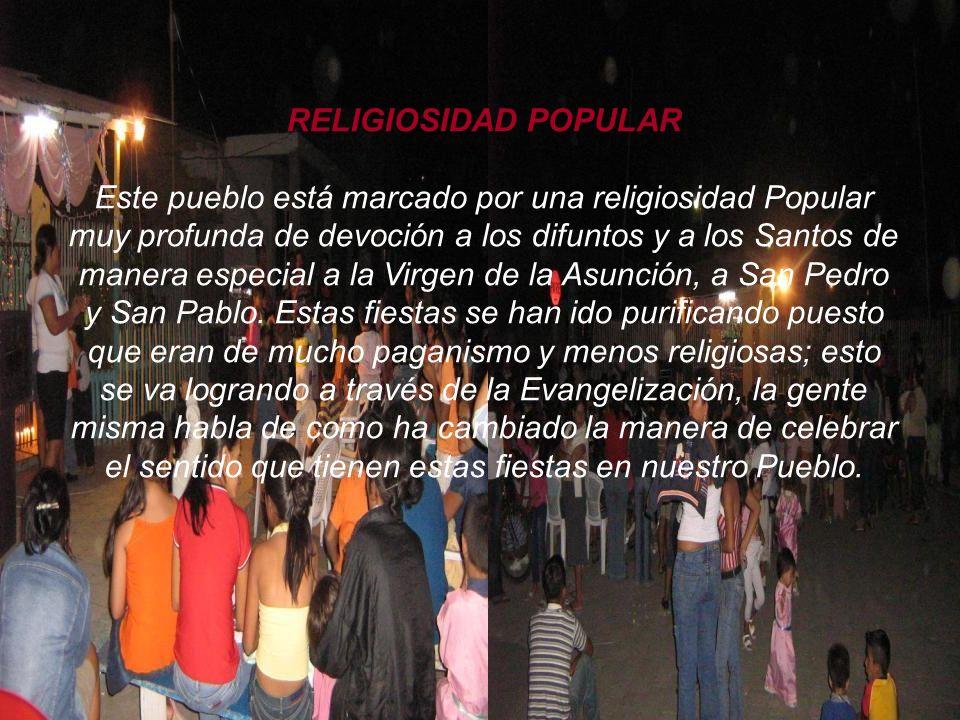 RELIGIOSIDAD POPULAR Este pueblo está marcado por una religiosidad Popular muy profunda de devoción a los difuntos y a los Santos de manera especial a