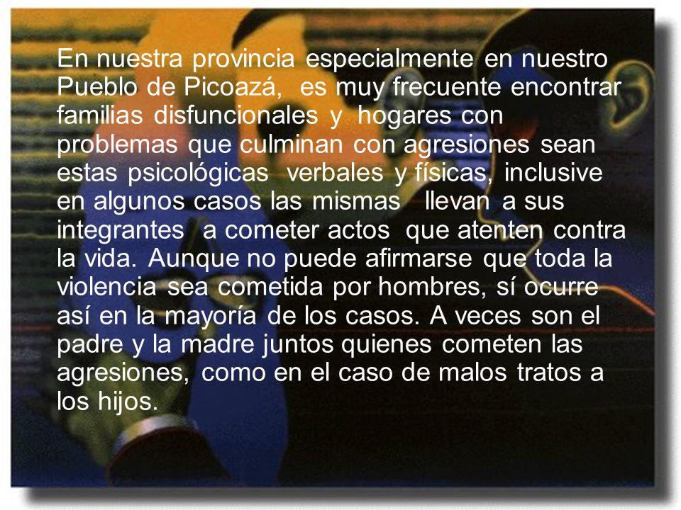 En nuestra provincia especialmente en nuestro Pueblo de Picoazá, es muy frecuente encontrar familias disfuncionales y hogares con problemas que culmin