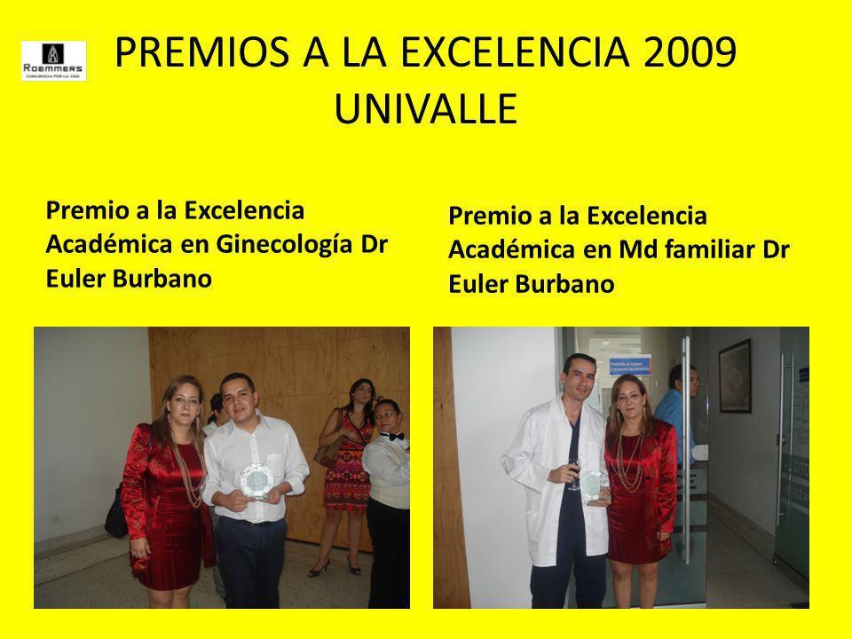 PREMIOS A LA EXCELENCIA 2009 UNIVALLE Premio a la Excelencia Académica en Ginecología Dr Euler Burbano Premio a la Excelencia Académica en Md familiar Dr Euler Burbano