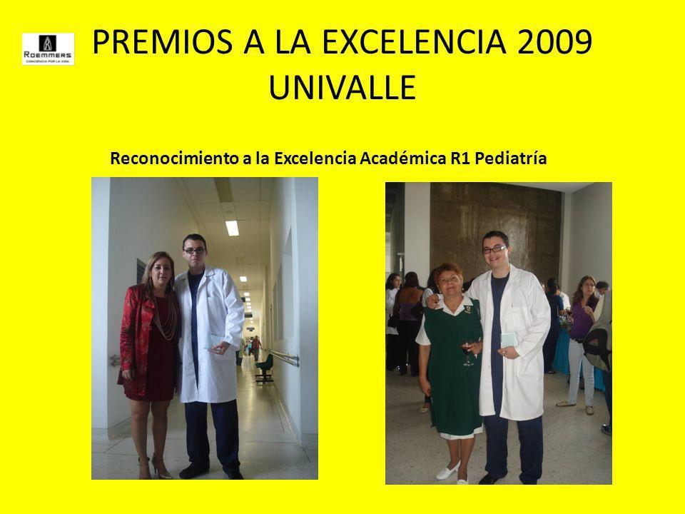 PREMIOS A LA EXCELENCIA 2009 UNIVALLE Reconocimiento a la Excelencia Académica R1 Pediatría