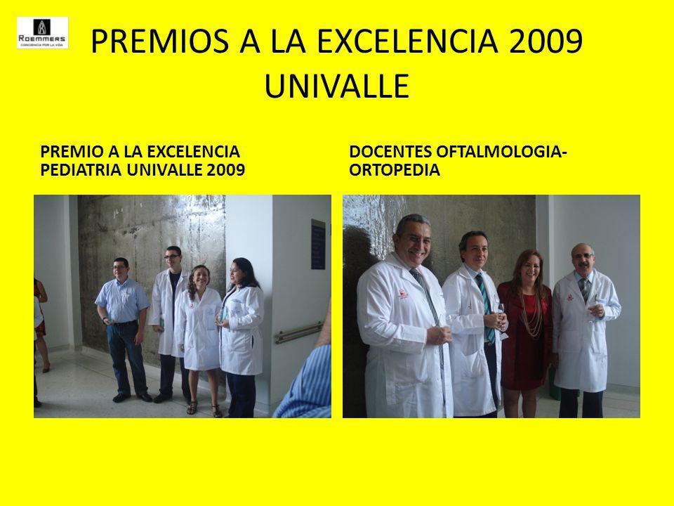 PREMIOS A LA EXCELENCIA 2009 UNIVALLE PREMIO A LA EXCELENCIA PEDIATRIA UNIVALLE 2009 DOCENTES OFTALMOLOGIA- ORTOPEDIA