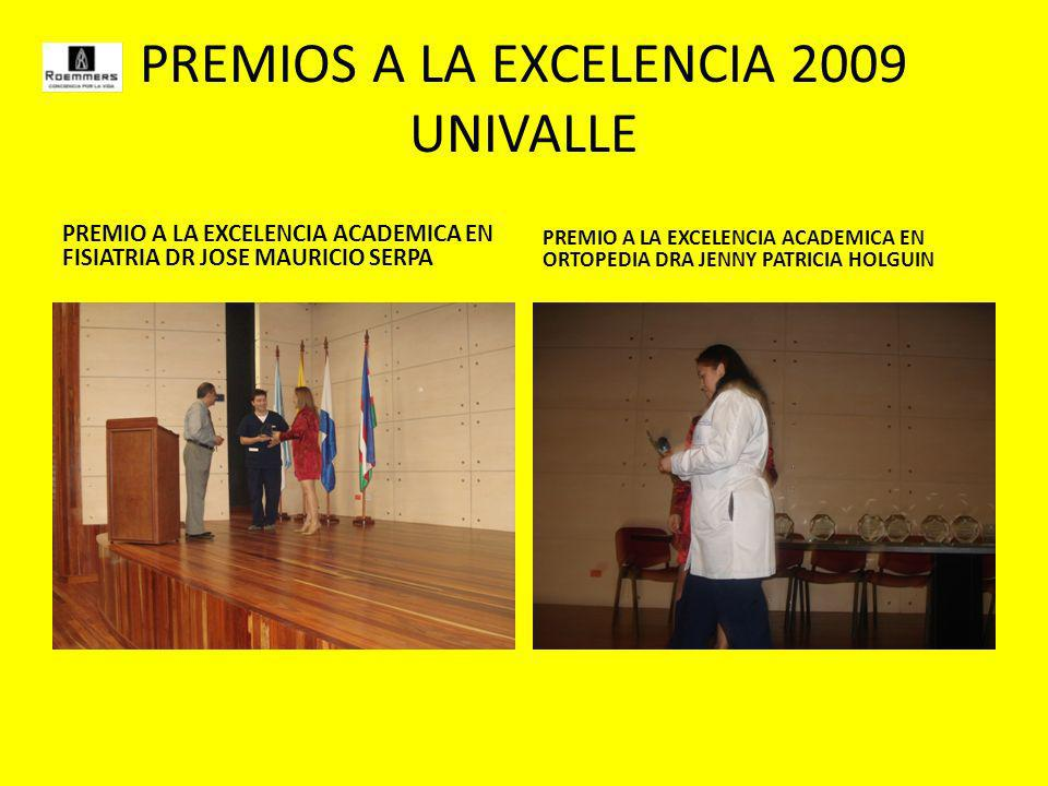PREMIOS A LA EXCELENCIA 2009 UNIVALLE PREMIO A LA EXCELENCIA ACADEMICA EN FISIATRIA DR JOSE MAURICIO SERPA PREMIO A LA EXCELENCIA ACADEMICA EN ORTOPEDIA DRA JENNY PATRICIA HOLGUIN