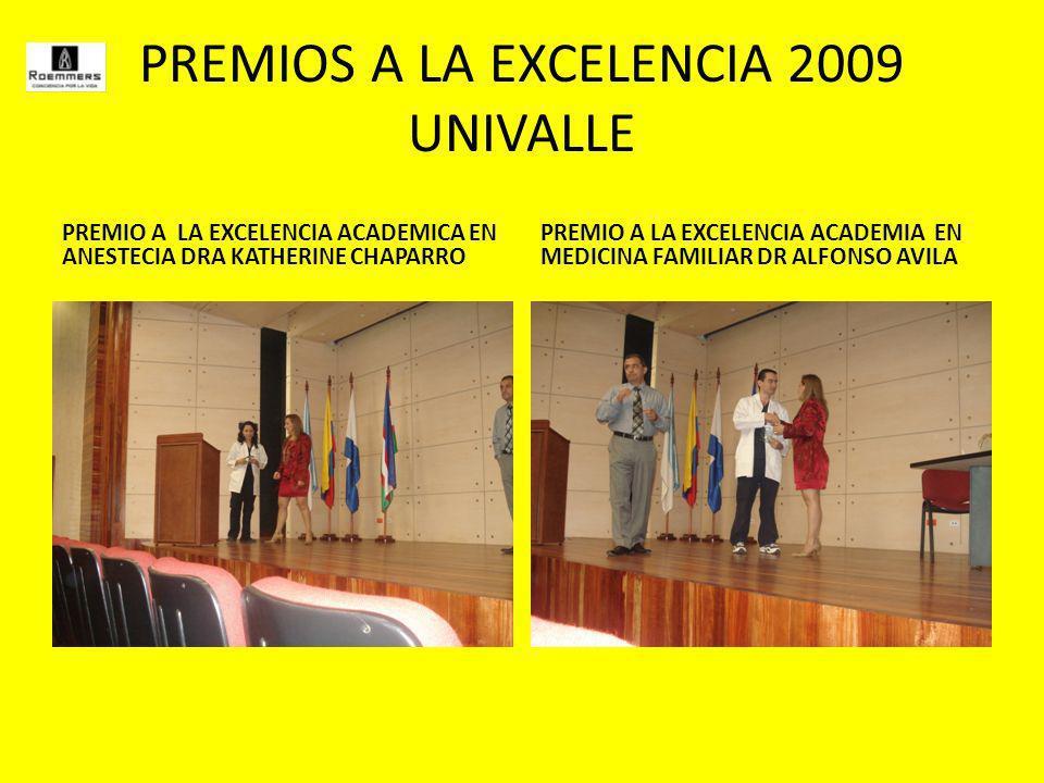 PREMIOS A LA EXCELENCIA 2009 UNIVALLE PREMIO A LA EXCELENCIA ACADEMICA EN ANESTECIA DRA KATHERINE CHAPARRO PREMIO A LA EXCELENCIA ACADEMIA EN MEDICINA FAMILIAR DR ALFONSO AVILA