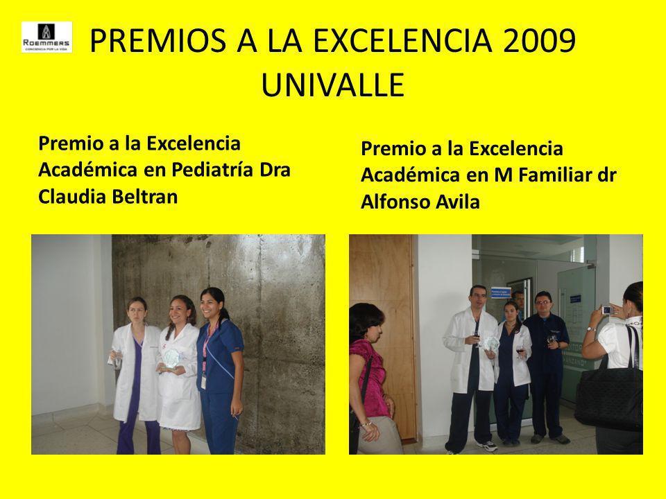 PREMIOS A LA EXCELENCIA 2009 UNIVALLE Premio a la Excelencia Académica en Pediatría Dra Claudia Beltran Premio a la Excelencia Académica en M Familiar dr Alfonso Avila