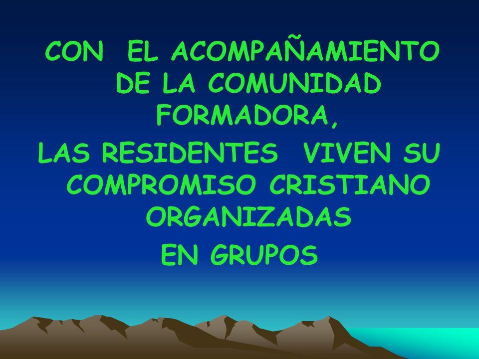 CON EL ACOMPAÑAMIENTO DE LA COMUNIDAD FORMADORA, LAS RESIDENTES VIVEN SU COMPROMISO CRISTIANO ORGANIZADAS EN GRUPOS