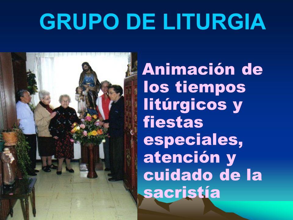 Animación de los tiempos litúrgicos y fiestas especiales, atención y cuidado de la sacristía GRUPO DE LITURGIA