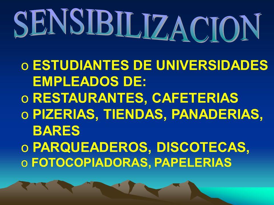 o ESTUDIANTES DE UNIVERSIDADES EMPLEADOS DE: o RESTAURANTES, CAFETERIAS o PIZERIAS, TIENDAS, PANADERIAS, BARES o PARQUEADEROS, DISCOTECAS, o FOTOCOPIADORAS, PAPELERIAS